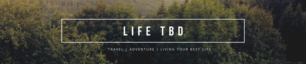 Life TBD - Adventure and Travel Blog